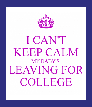 i-cant-keep-calm-my-babys-leaving-for-college-e1396475972880-1